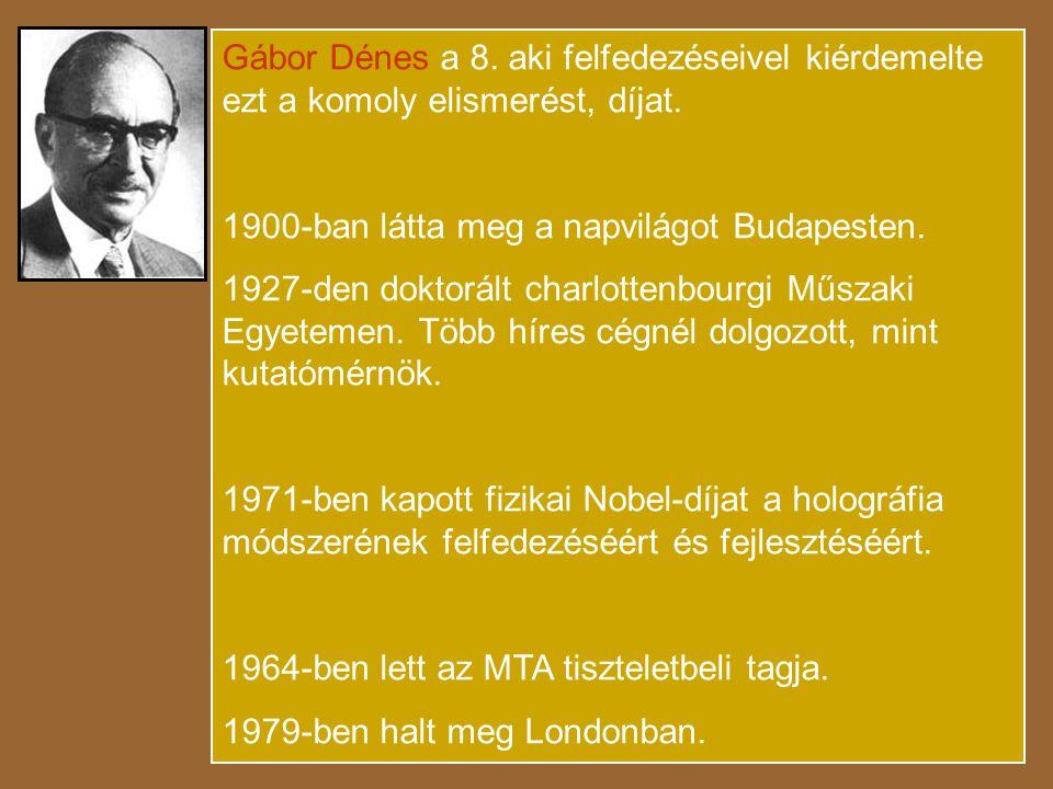 Gábor Dénes a 8. aki felfedezéseivel kiérdemelte ezt a komoly elismerést, díjat.