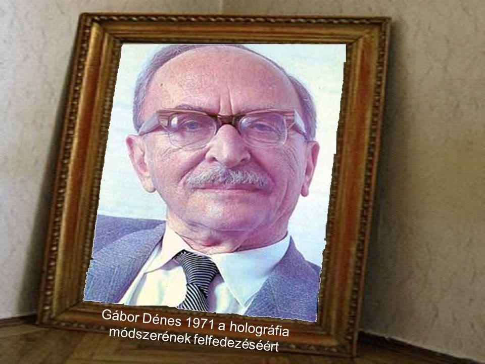 Gábor Dénes 1971 a holográfia módszerének felfedezéséért