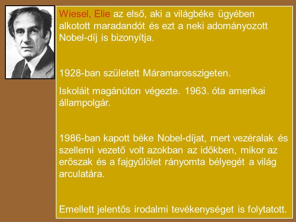 Wiesel, Elie az első, aki a világbéke ügyében alkotott maradandót és ezt a neki adományozott Nobel-díj is bizonyítja.