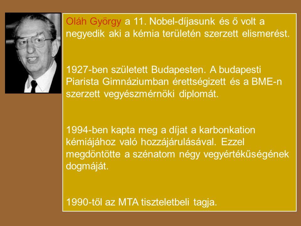 Oláh György a 11. Nobel-díjasunk és ő volt a negyedik aki a kémia területén szerzett elismerést.