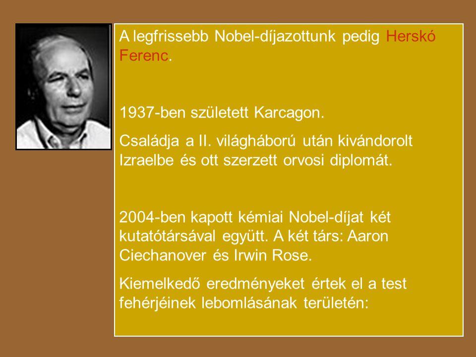 A legfrissebb Nobel-díjazottunk pedig Herskó Ferenc.