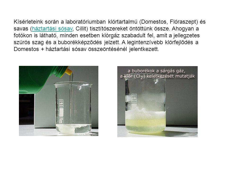 Kísérleteink során a laboratóriumban klórtartalmú (Domestos, Flóraszept) és savas (háztartási sósav, Cillit) tisztítószereket öntöttünk össze.