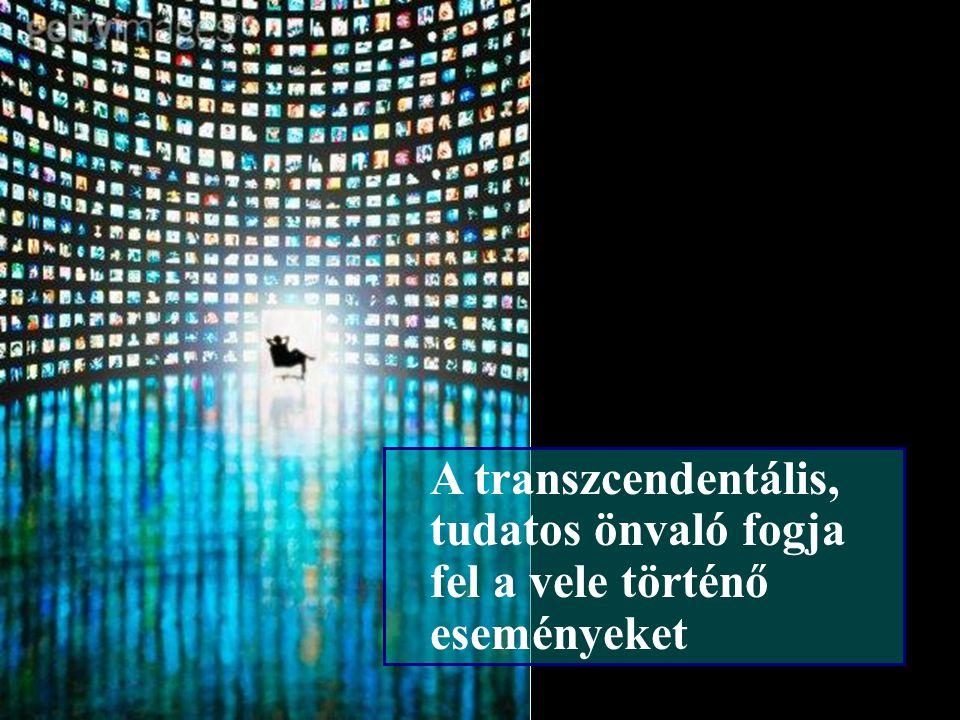 A transzcendentális, tudatos önvaló fogja fel a vele történő eseményeket