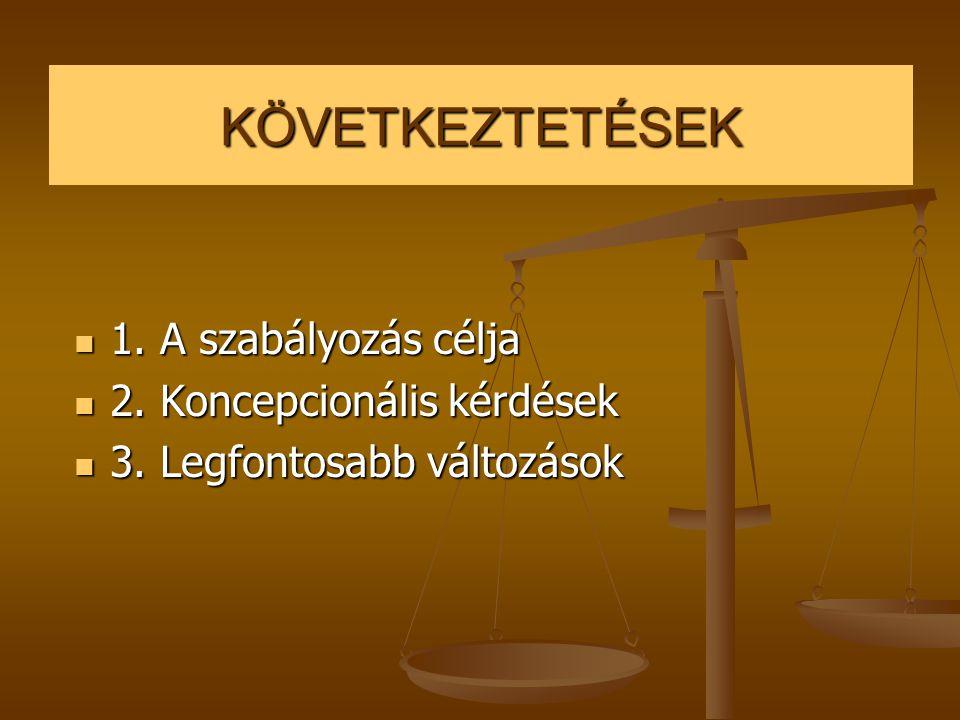 KÖVETKEZTETÉSEK 1. A szabályozás célja 2. Koncepcionális kérdések