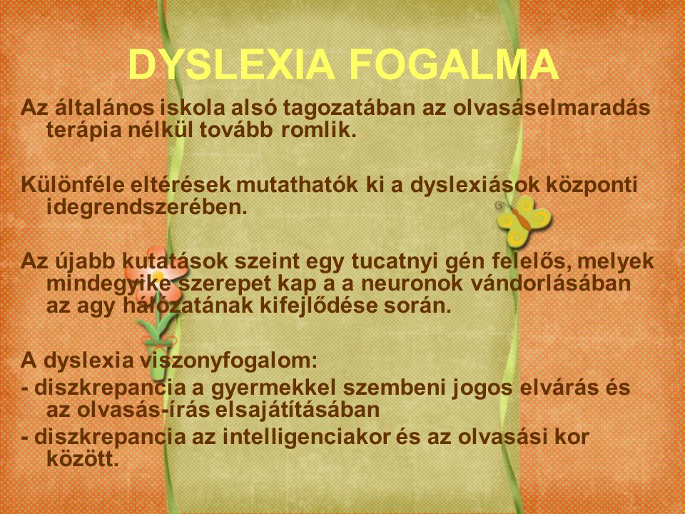 DYSLEXIA FOGALMA Az általános iskola alsó tagozatában az olvasáselmaradás terápia nélkül tovább romlik.