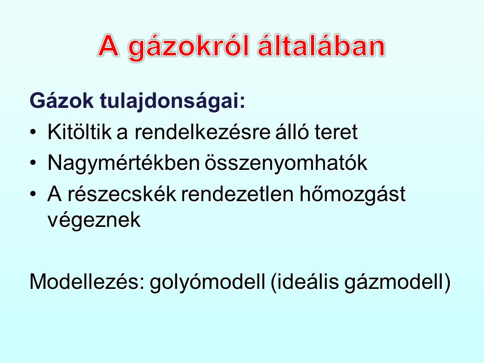 A gázokról általában Gázok tulajdonságai: