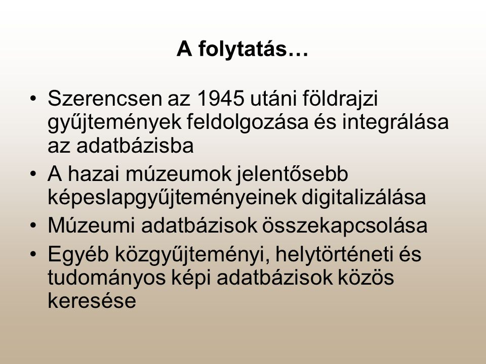 A folytatás… Szerencsen az 1945 utáni földrajzi gyűjtemények feldolgozása és integrálása az adatbázisba.