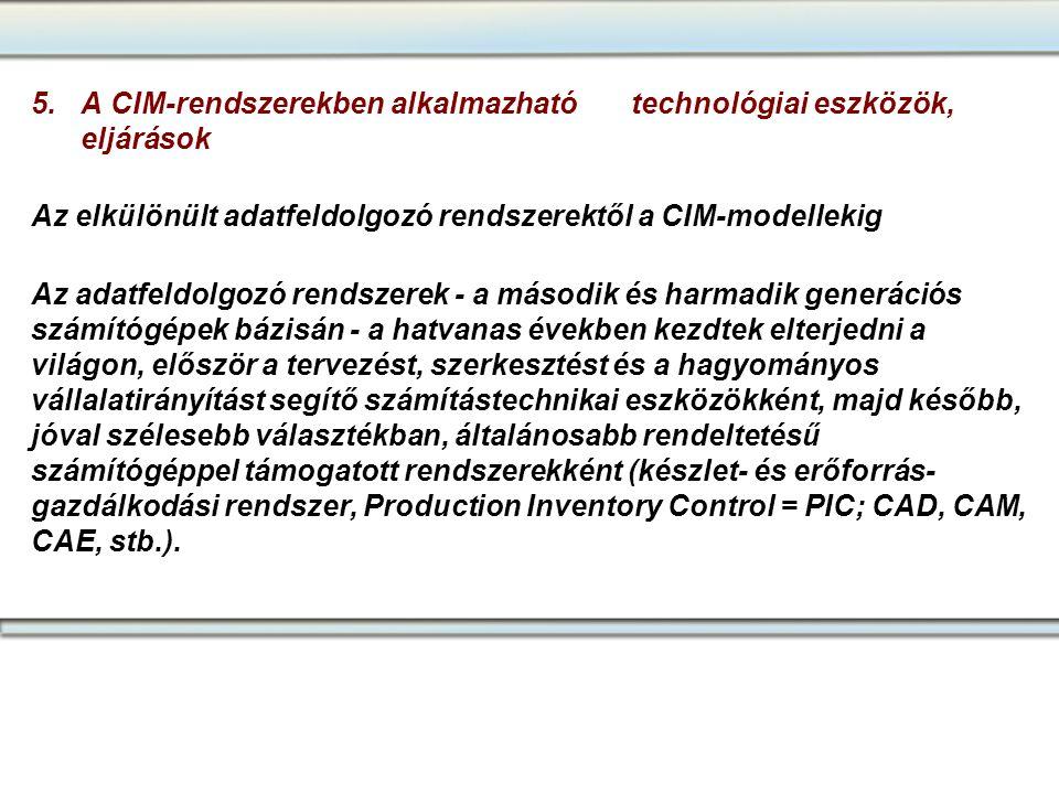5. A CIM-rendszerekben alkalmazható technológiai eszközök, eljárások