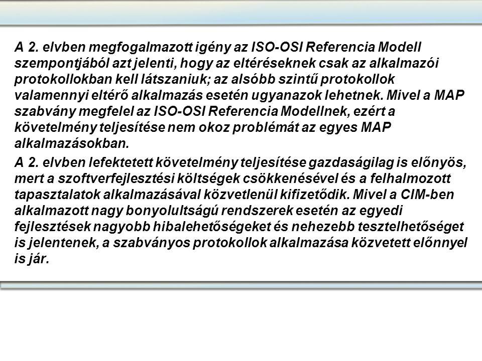 A 2. elvben megfogalmazott igény az ISO-OSI Referencia Modell szempontjából azt jelenti, hogy az eltéréseknek csak az alkalmazói protokollokban kell látszaniuk; az alsóbb szintű protokollok valamennyi eltérő alkalmazás esetén ugyanazok lehetnek. Mivel a MAP szabvány megfelel az ISO-OSI Referencia Modellnek, ezért a követelmény teljesítése nem okoz problémát az egyes MAP alkalmazásokban.