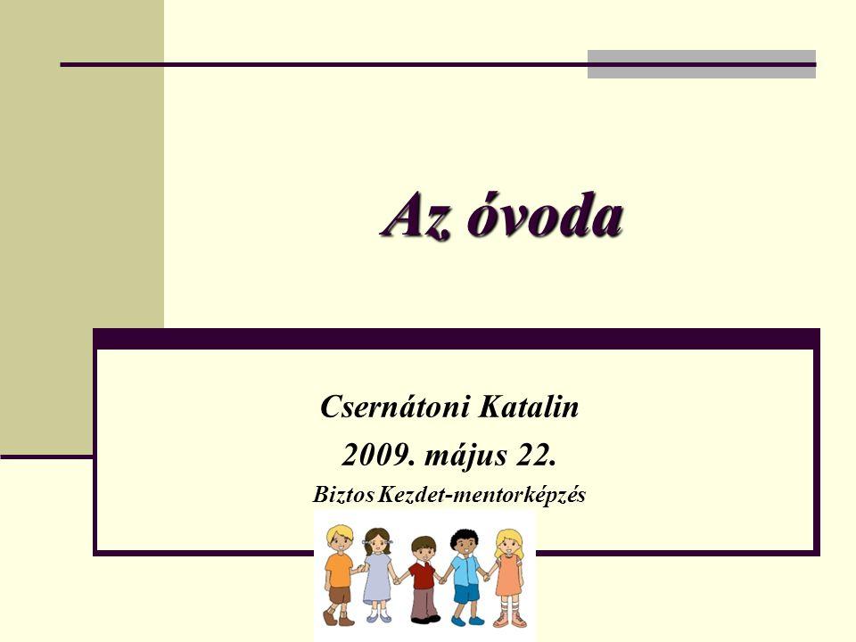 Csernátoni Katalin 2009. május 22. Biztos Kezdet-mentorképzés
