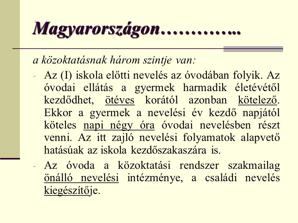 Magyarországon………….. a közoktatásnak három szintje van: