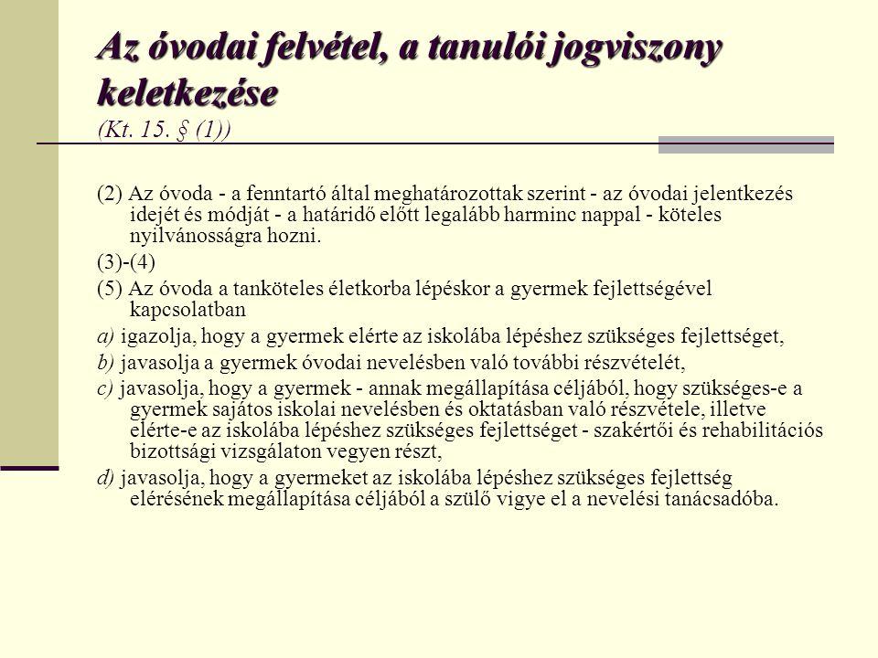 Az óvodai felvétel, a tanulói jogviszony keletkezése (Kt. 15. § (1))