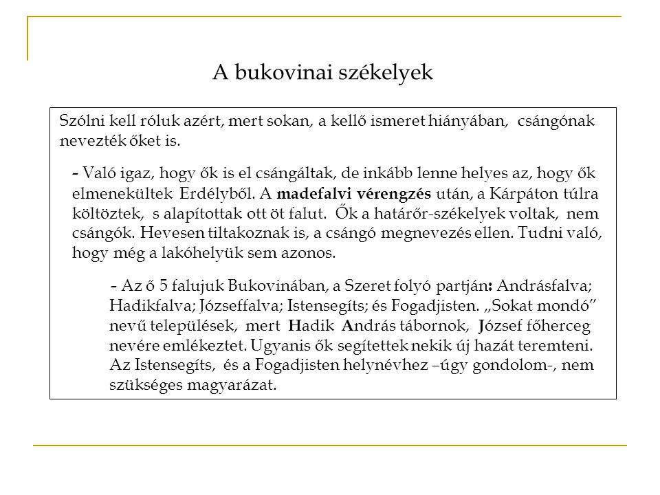 A bukovinai székelyek Szólni kell róluk azért, mert sokan, a kellő ismeret hiányában, csángónak. nevezték őket is.