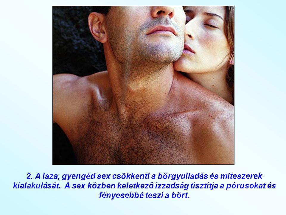 2. A laza, gyengéd sex csökkenti a bőrgyulladás és miteszerek kialakulását.