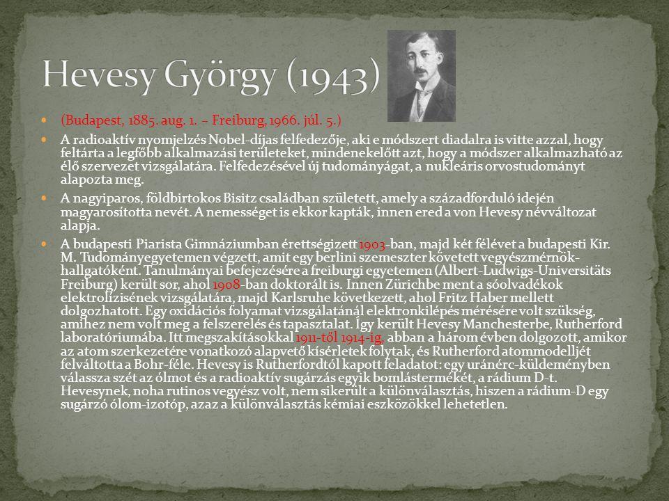 Hevesy György (1943) (Budapest, 1885. aug. 1. – Freiburg, 1966. júl. 5.)