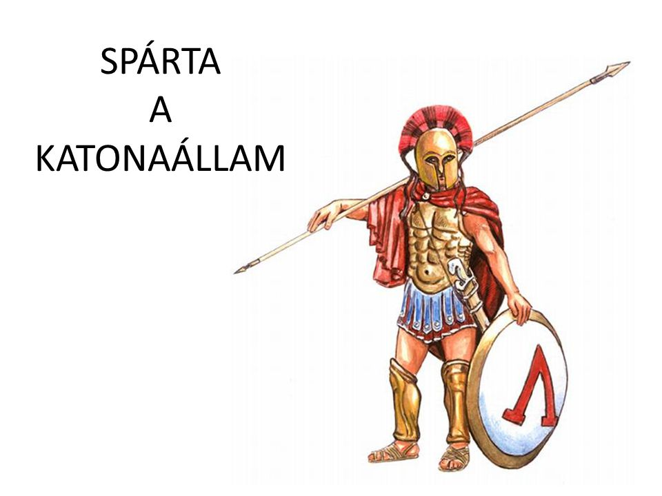 SPÁRTA A KATONAÁLLAM