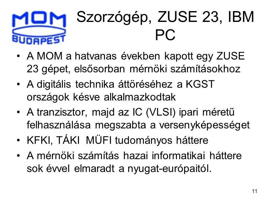 Szorzógép, ZUSE 23, IBM PC A MOM a hatvanas években kapott egy ZUSE 23 gépet, elsősorban mérnöki számításokhoz.