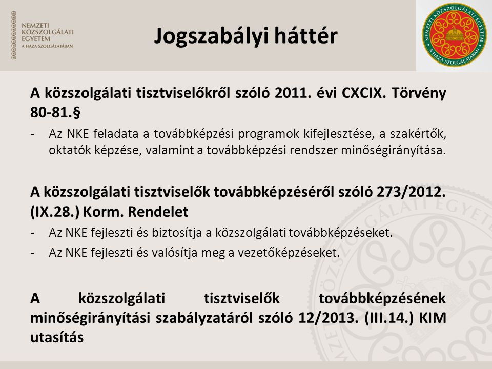Jogszabályi háttér A közszolgálati tisztviselőkről szóló 2011. évi CXCIX. Törvény 80-81.§