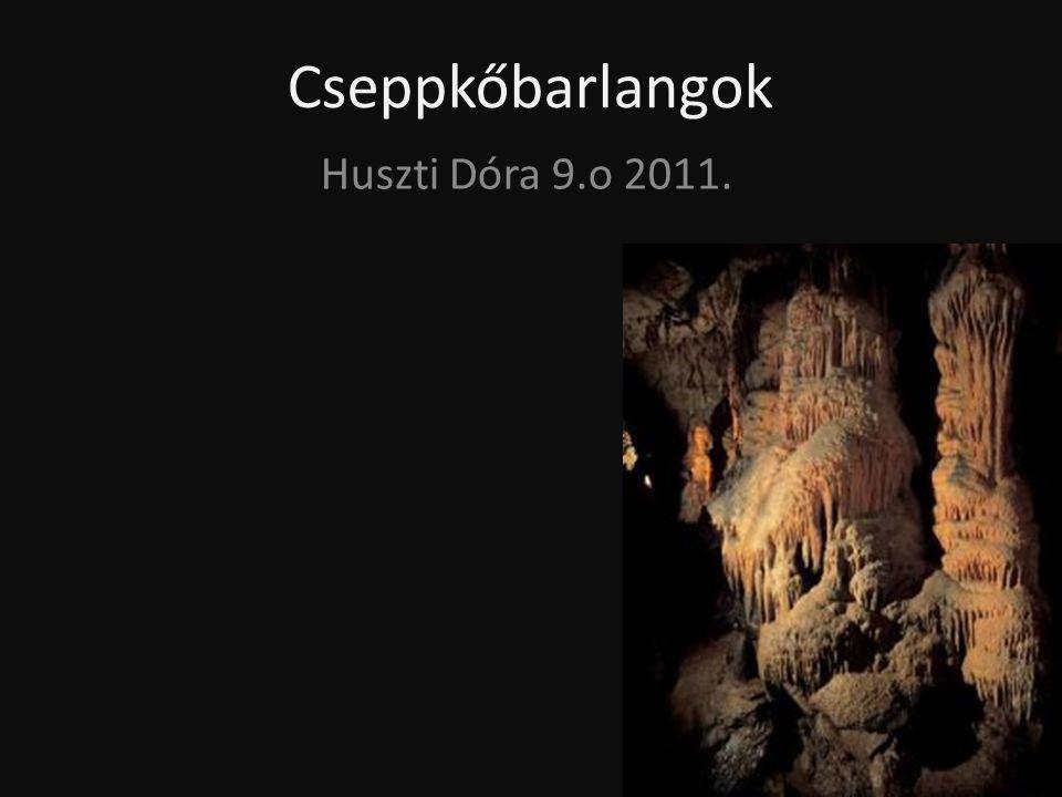 Cseppkőbarlangok Huszti Dóra 9.o 2011.