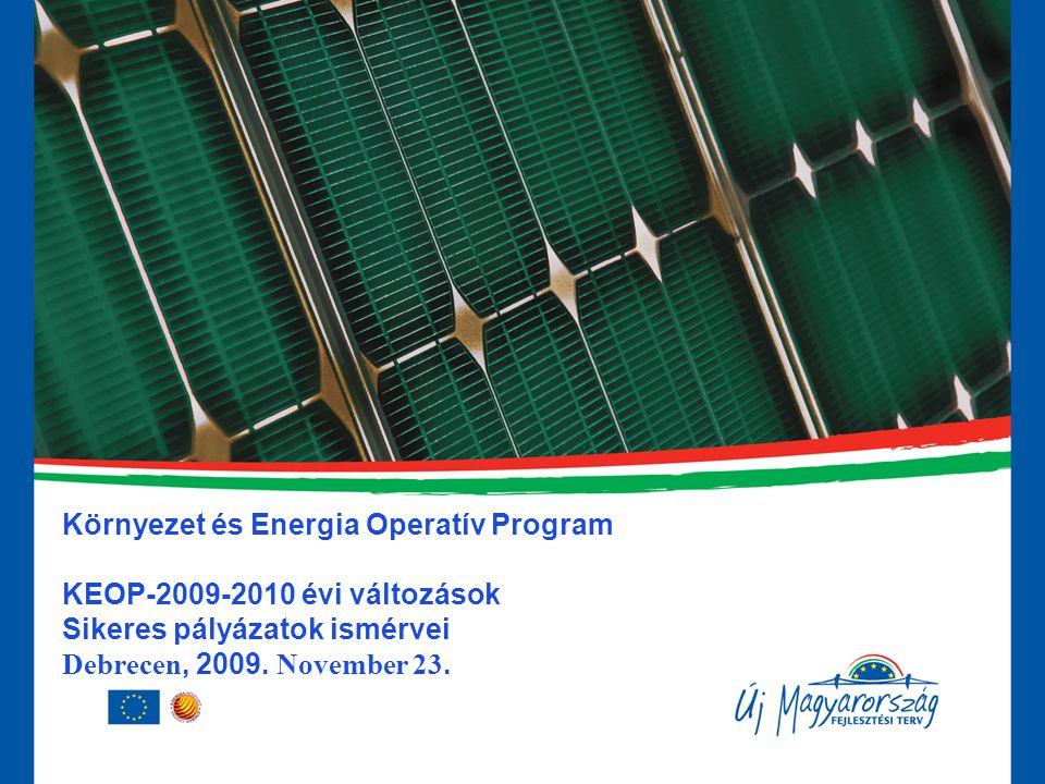 Környezet és Energia Operatív Program KEOP-2009-2010 évi változások Sikeres pályázatok ismérvei Debrecen, 2009.