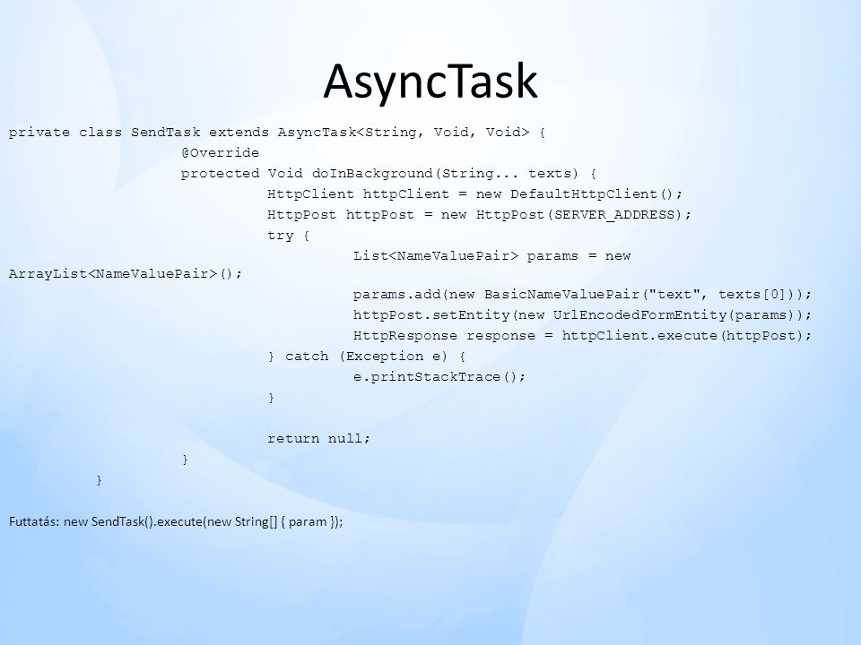 AsyncTask private class SendTask extends AsyncTask<String, Void, Void> protected Void doInBackground(String... texts) {
