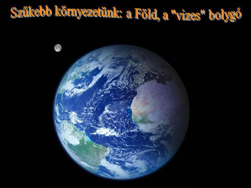 Szűkebb környezetünk: a Föld, a vizes bolygó