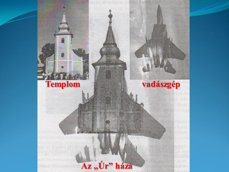 """Templom vadászgép Az """"Úr háza"""