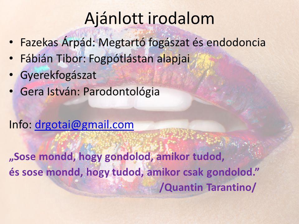 Ajánlott irodalom Fazekas Árpád: Megtartó fogászat és endodoncia