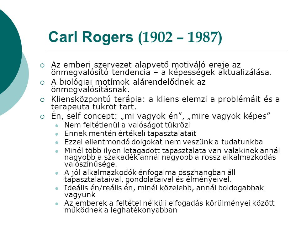 Carl Rogers (1902 – 1987) Az emberi szervezet alapvető motiváló ereje az önmegvalósító tendencia – a képességek aktualizálása.