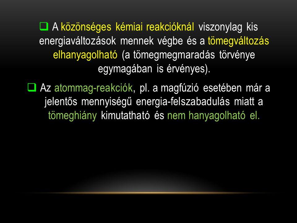 A közönséges kémiai reakcióknál viszonylag kis energiaváltozások mennek végbe és a tömegváltozás elhanyagolható (a tömegmegmaradás törvénye egymagában is érvényes).