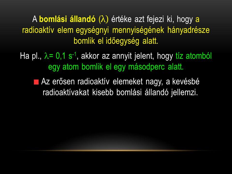 A bomlási állandó (λ) értéke azt fejezi ki, hogy a radioaktív elem egységnyi mennyiségének hányadrésze bomlik el időegység alatt.