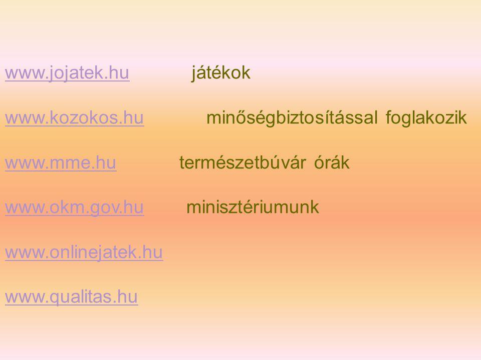 www.jojatek.hu játékok www.kozokos.hu minőségbiztosítással foglakozik. www.mme.hu természetbúvár órák.