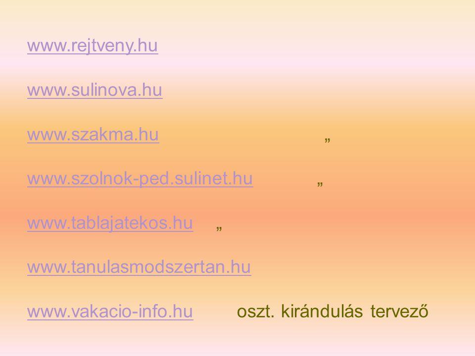 """www.rejtveny.hu www.sulinova.hu. www.szakma.hu """" www.szolnok-ped.sulinet.hu """""""