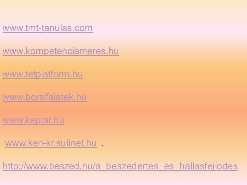 www.tmt-tanulas.com www.kompetenciameres.hu. www.tetplatform.hu. www.borsifajatek.hu. www.keptar.hu.