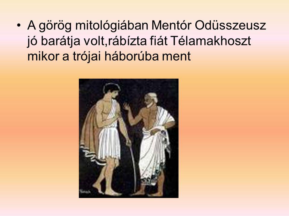 A görög mitológiában Mentór Odüsszeusz jó barátja volt,rábízta fiát Télamakhoszt mikor a trójai háborúba ment