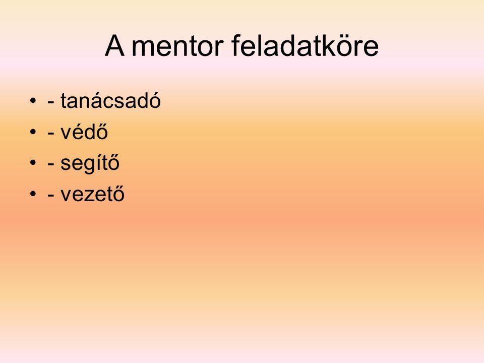 A mentor feladatköre - tanácsadó - védő - segítő - vezető