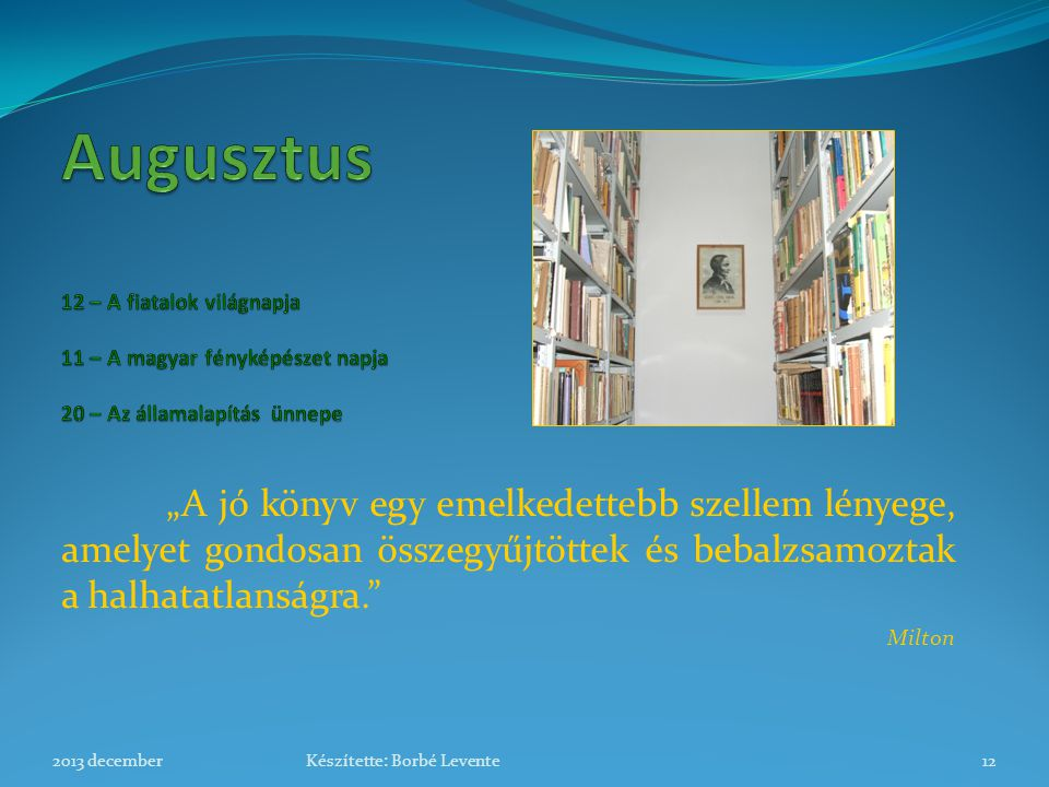 Augusztus 12 – A fiatalok világnapja 11 – A magyar fényképészet napja 20 – Az államalapítás ünnepe