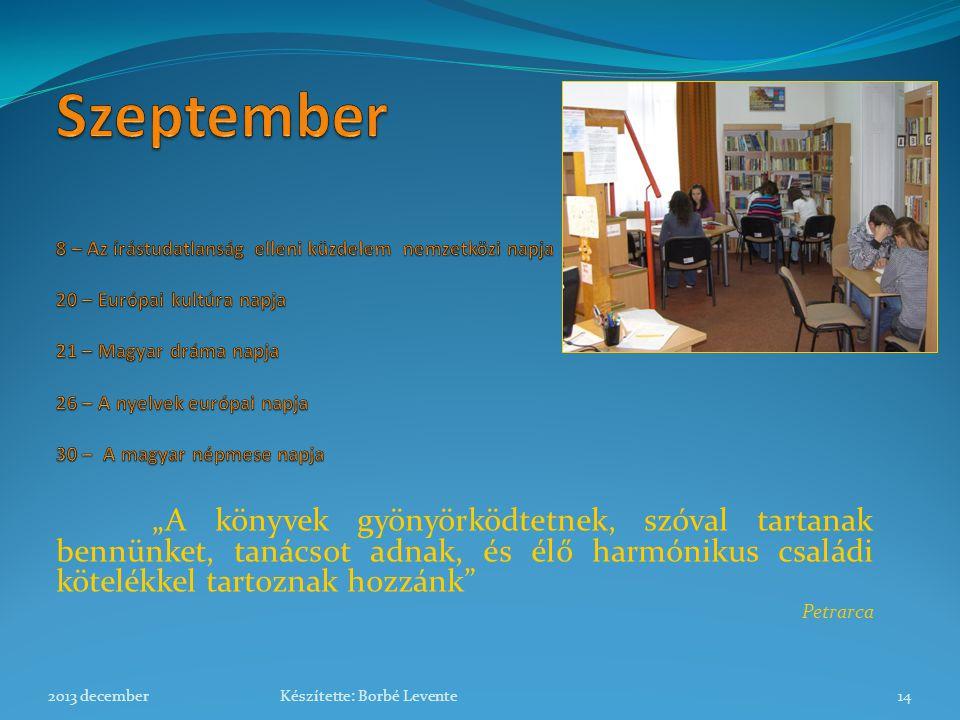 Szeptember 8 – Az írástudatlanság elleni küzdelem nemzetközi napja 20 – Európai kultúra napja 21 – Magyar dráma napja 26 – A nyelvek európai napja 30 – A magyar népmese napja