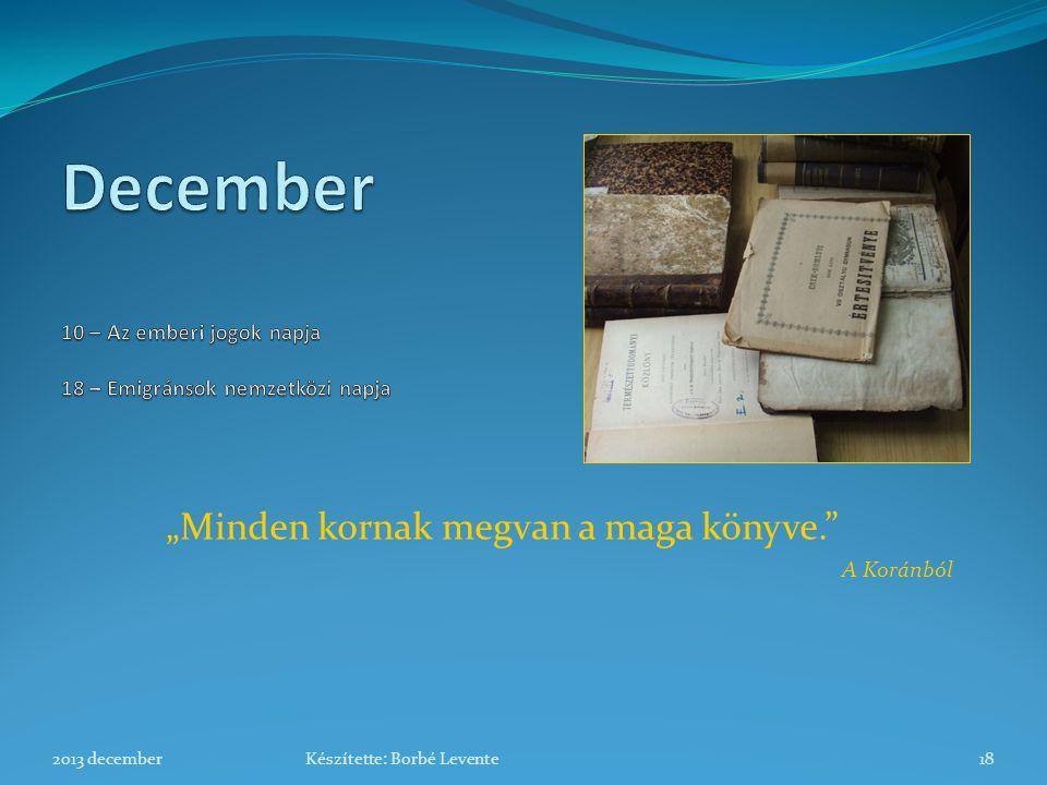 December 10 – Az emberi jogok napja 18 – Emigránsok nemzetközi napja