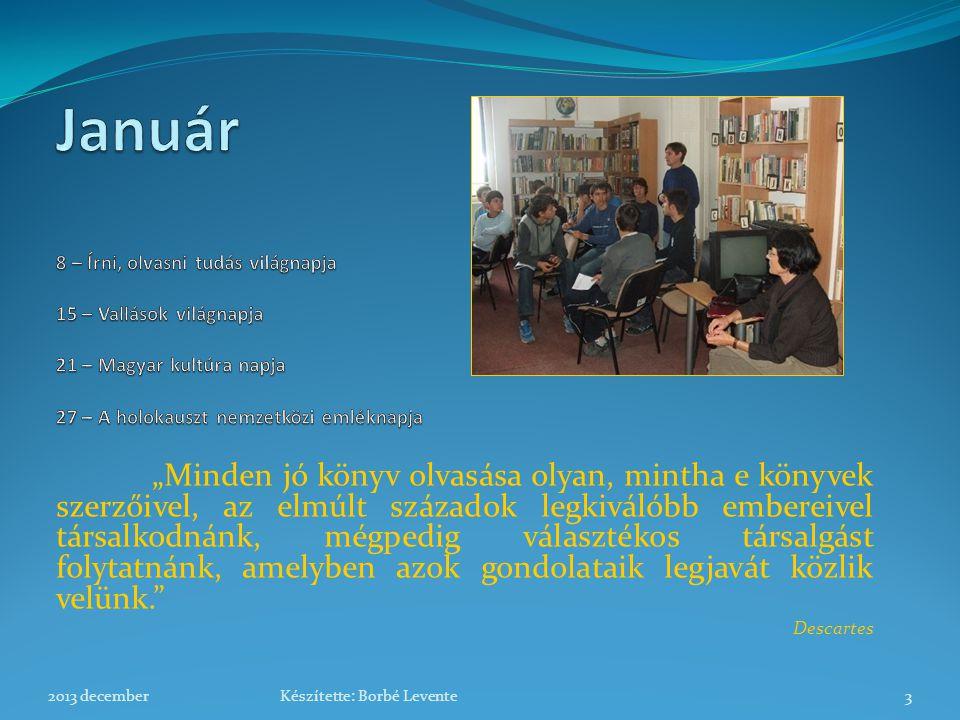 Január 8 – Írni, olvasni tudás világnapja 15 – Vallások világnapja 21 – Magyar kultúra napja 27 – A holokauszt nemzetközi emléknapja