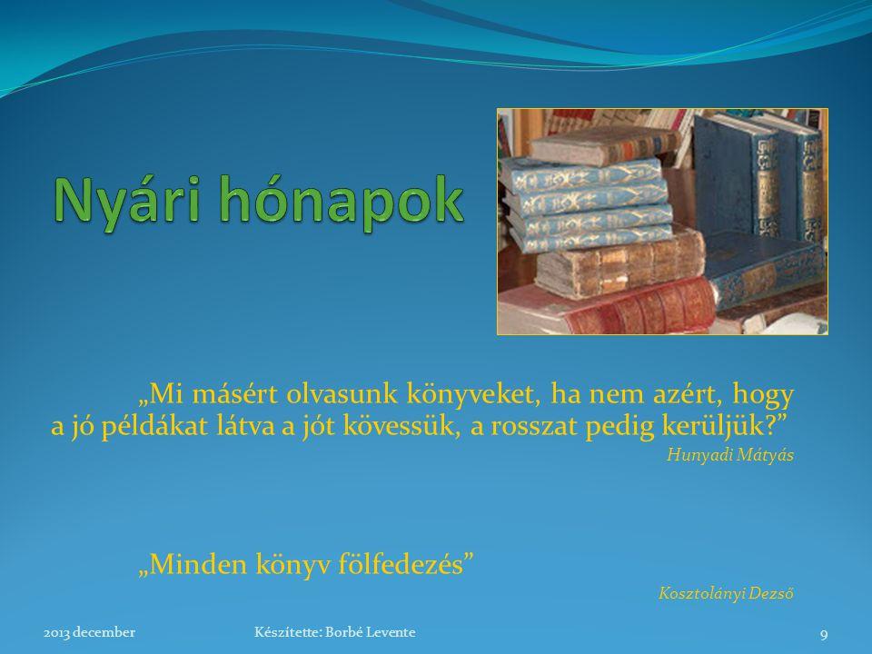 """Nyári hónapok """"Mi másért olvasunk könyveket, ha nem azért, hogy a jó példákat látva a jót kövessük, a rosszat pedig kerüljük"""