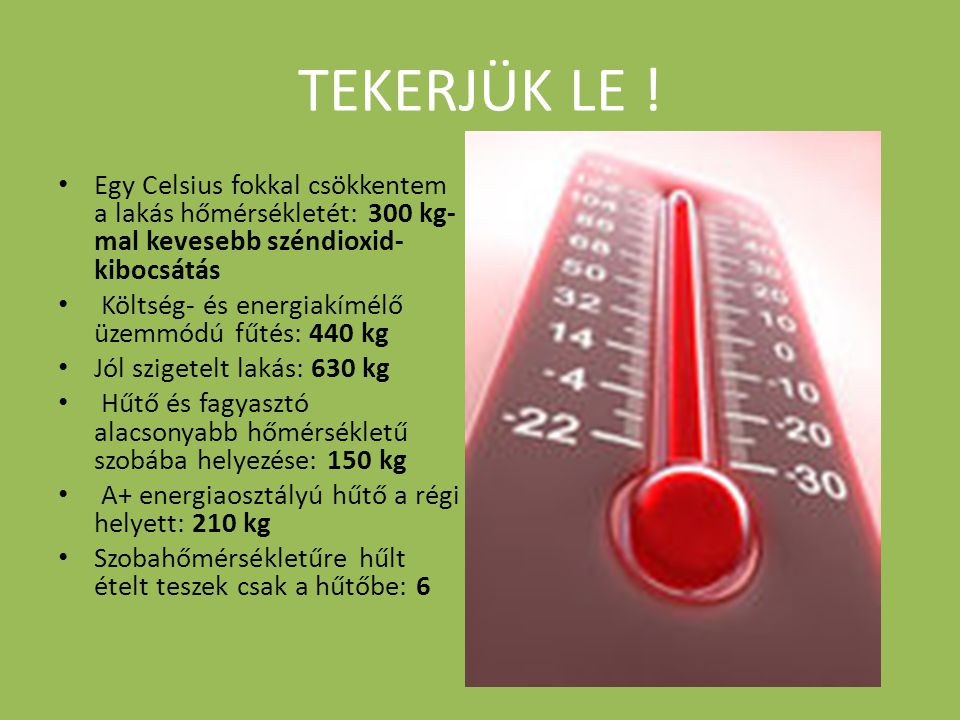 TEKERJÜK LE ! Egy Celsius fokkal csökkentem a lakás hőmérsékletét: 300 kg-mal kevesebb széndioxid-kibocsátás.