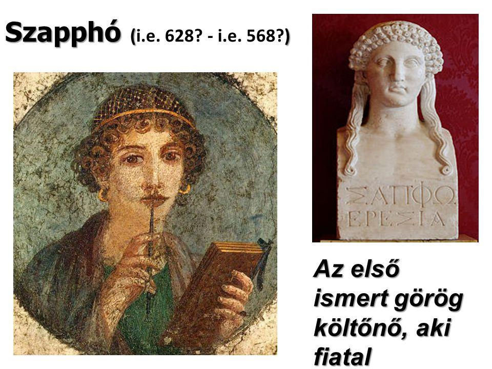 Szapphó (i.e. 628 - i.e. 568 ) Az első ismert görög költőnő, aki fiatal lányokhoz írta verseit