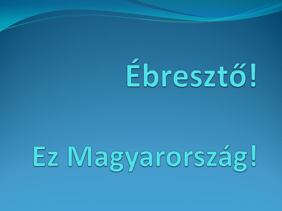 Ébresztő! Ez Magyarország!