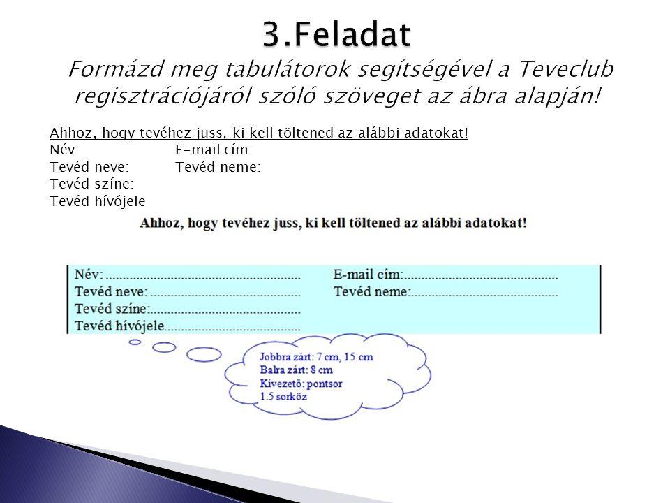 3.Feladat Formázd meg tabulátorok segítségével a Teveclub regisztrációjáról szóló szöveget az ábra alapján!