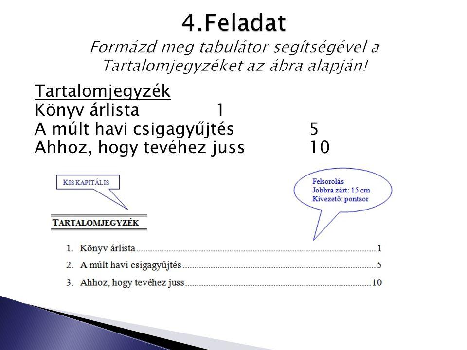 4.Feladat Formázd meg tabulátor segítségével a Tartalomjegyzéket az ábra alapján!