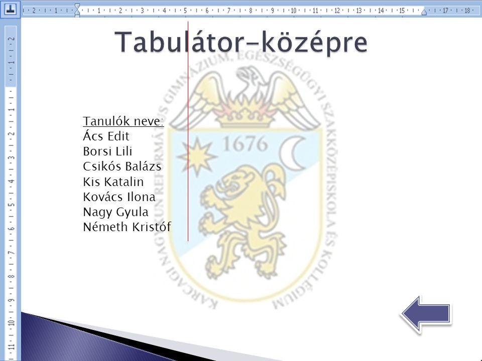 Tabulátor-középre Tanulók neve: Ács Edit Borsi Lili Csikós Balázs