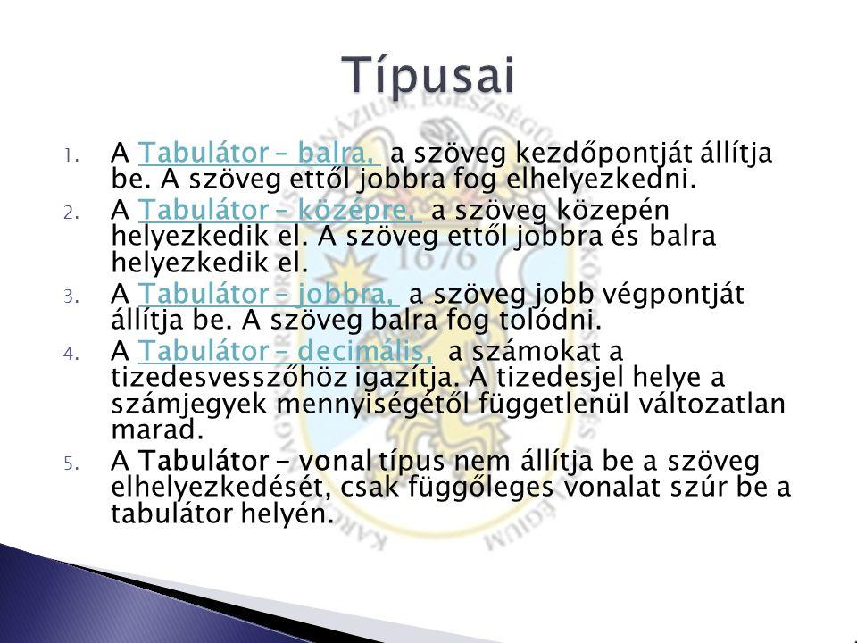 Típusai A Tabulátor – balra, a szöveg kezdőpontját állítja be. A szöveg ettől jobbra fog elhelyezkedni.