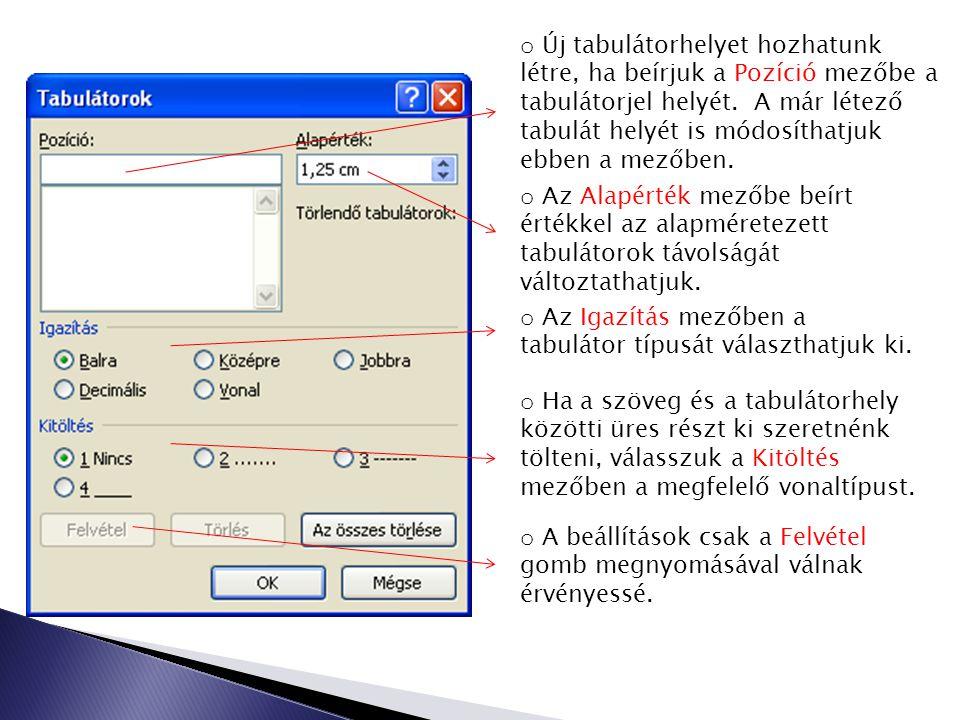 Új tabulátorhelyet hozhatunk létre, ha beírjuk a Pozíció mezőbe a tabulátorjel helyét. A már létező tabulát helyét is módosíthatjuk ebben a mezőben.