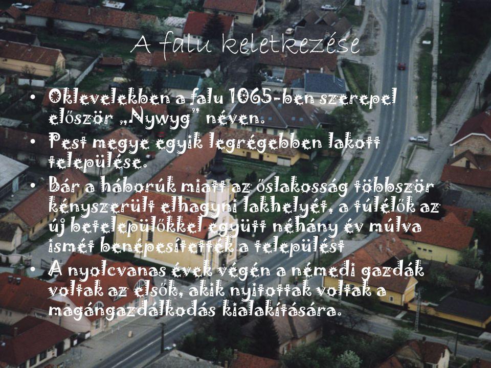 """A falu keletkezése Oklevelekben a falu 1065-ben szerepel először """"Nywyg néven. Pest megye egyik legrégebben lakott települése."""
